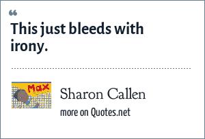 Sharon Callen: This just bleeds with irony.