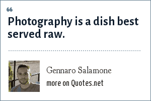 Gennaro Salamone: Photography is a dish best served raw.