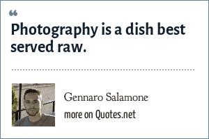 Gennaro Salamone: Photography is a dish best served raw.