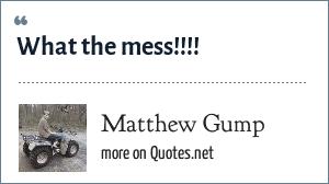 Matthew Gump: What the mess!!!!