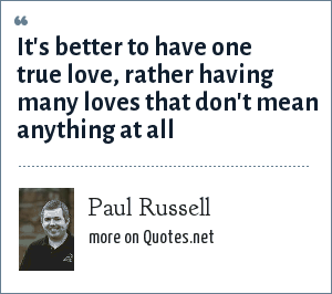 Paul Russell: It's better to have one true love, rather having many loves that don't mean anything at all