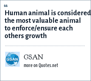 GSAN: Human animal is considered the most valuable animal to enforce/ensure each others growth