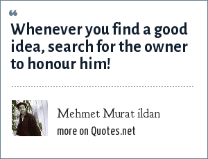 Mehmet Murat ildan: Whenever you find a good idea, search for the owner to honour him!