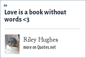 Riley Hughes: Love is a book without words <3