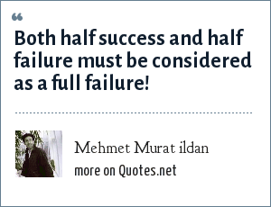 Mehmet Murat ildan: Both half success and half failure must be considered as a full failure!