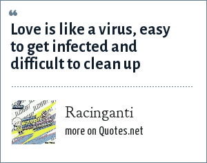 Racinganti: Love is like a virus, easy to get infected and difficult to clean up