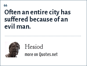 Hesiod: Often an entire city has suffered because of an evil man.
