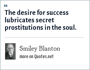 Smiley Blanton: The desire for success lubricates secret prostitutions in the soul.