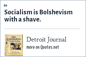Detroit Journal: Socialism is Bolshevism with a shave.