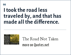 The Road Not Taken: I took the road less traveled by, and that has made all the difference.