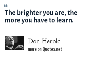 Don Herold: The brighter you are, the more you have to learn.
