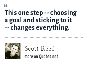 Scott Reed: This one step -- choosing a goal and sticking to it -- changes everything.