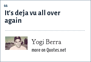 Yogi Berra: It's deja vu all over again