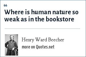 Henry Ward Beecher: Where is human nature so weak as in the bookstore