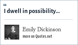Emily Dickinson: I dwell in possibility...