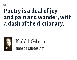 Kahlil Gibran: Poetry is a deal of joy and pain and wonder, with a dash of the dictionary.