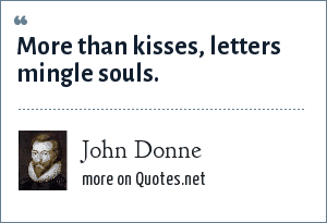 John Donne: More than kisses, letters mingle souls.
