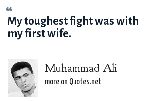 Muhammad Ali: My toughest fight was with my first wife.
