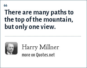 Harry Millner: There are many paths to the top of the mountain, but only one view.