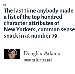 Douglas Adams: The last time anybody made a list of the top hundred character attributes of New Yorkers, common sense snuck in at number 79.