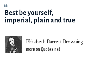 Elizabeth Barrett Browning: Best be yourself, imperial, plain and true