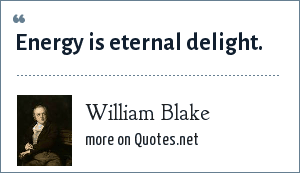 William Blake: Energy is eternal delight.