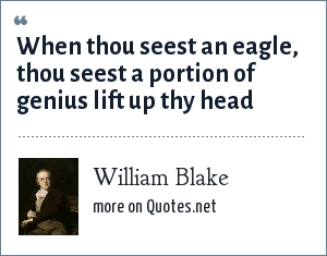 William Blake: When thou seest an eagle, thou seest a portion of genius lift up thy head
