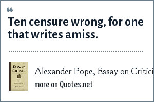 Alexander Pope, Essay on Criticism: Ten censure wrong, for one that writes amiss.