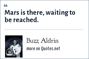 Buzz Aldrin: Mars is there, waiting to be reached.