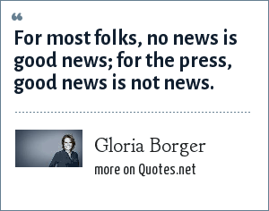 Gloria Borger: For most folks, no news is good news; for the press, good news is not news.