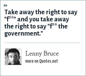 Lenny Bruce: Take away the right to say