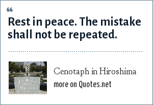 Cenotaph in Hiroshima: Rest in peace. The mistake shall not be repeated.