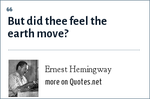 Ernest Hemingway: But did thee feel the earth move?