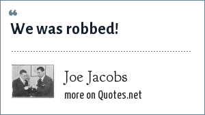 Joe Jacobs: We was robbed!