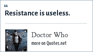 Doctor Who: Resistance is useless.