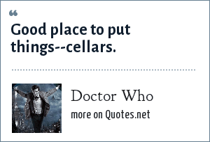 Doctor Who: Good place to put things--cellars.