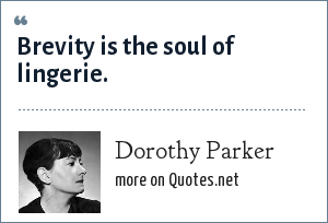 Dorothy Parker: Brevity is the soul of lingerie.