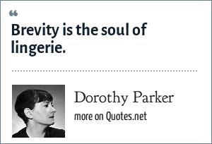Dorothy Parker: Brevity is the soul of lingerie.