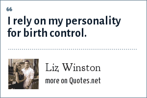 Liz Winston: I rely on my personality for birth control.