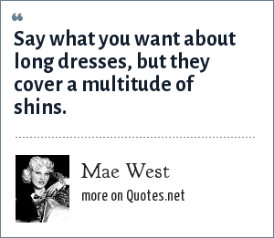 Mae West: Say what you want about long dresses, but they cover a multitude of shins.