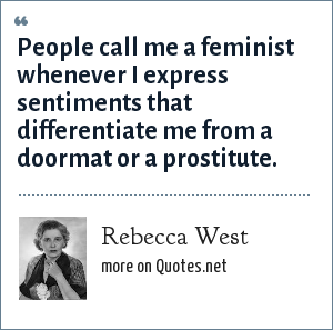 Rebecca West: People call me a feminist whenever I express sentiments that differentiate me from a doormat or a prostitute.
