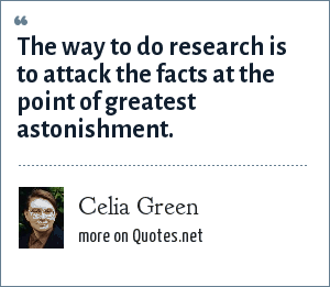 Celia Green: The way to do research is to attack the facts at the point of greatest astonishment.