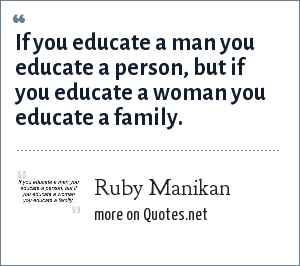 Ruby Manikan: If you educate a man you educate a person, but if you educate a woman you educate a family.