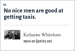 Katharine Whitehorn: No nice men are good at getting taxis.