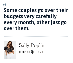 Sally Poplin: Some couples go over their budgets very carefully every month, other just go over them.