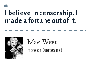 Mae West: I believe in censorship. I made a fortune out of it.