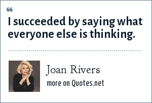 Joan Rivers: I succeeded by saying what everyone else is thinking.