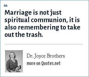 Dr. Joyce Brothers: Marriage is not just spiritual communion, it is also remembering to take out the trash.