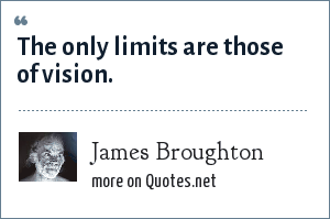 James Broughton: The only limits are those of vision.