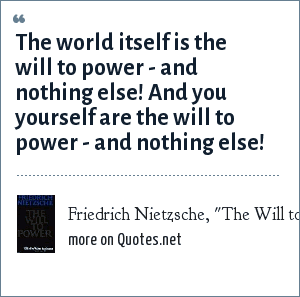 Friedrich Nietzsche The Will To Power The World Itself Is The
